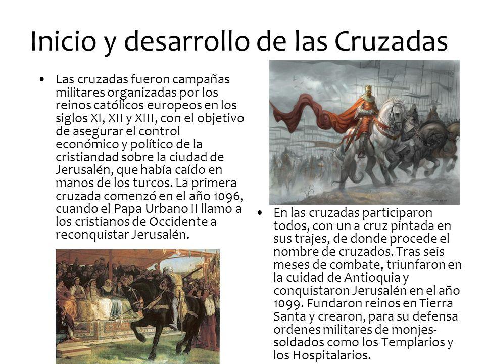 Inicio y desarrollo de las Cruzadas Las cruzadas fueron campañas militares organizadas por los reinos católicos europeos en los siglos XI, XII y XIII, con el objetivo de asegurar el control económico y político de la cristiandad sobre la ciudad de Jerusalén, que había caído en manos de los turcos.