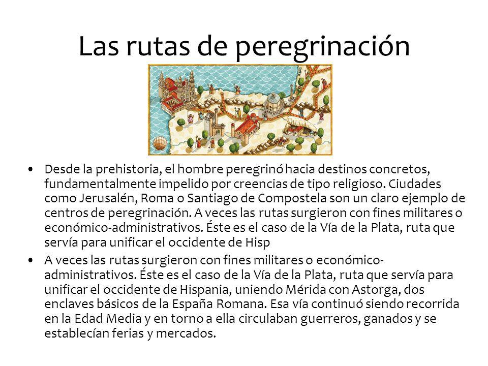 Las rutas de peregrinación Desde la prehistoria, el hombre peregrinó hacia destinos concretos, fundamentalmente impelido por creencias de tipo religioso.