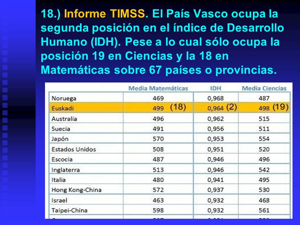 17.) Informe TIMSS 2007 Lo realiza la IEA, se centra en Matemáticas y Ciencias y se hace a alumnos de 4º de Primaria y de 2º de ESO.