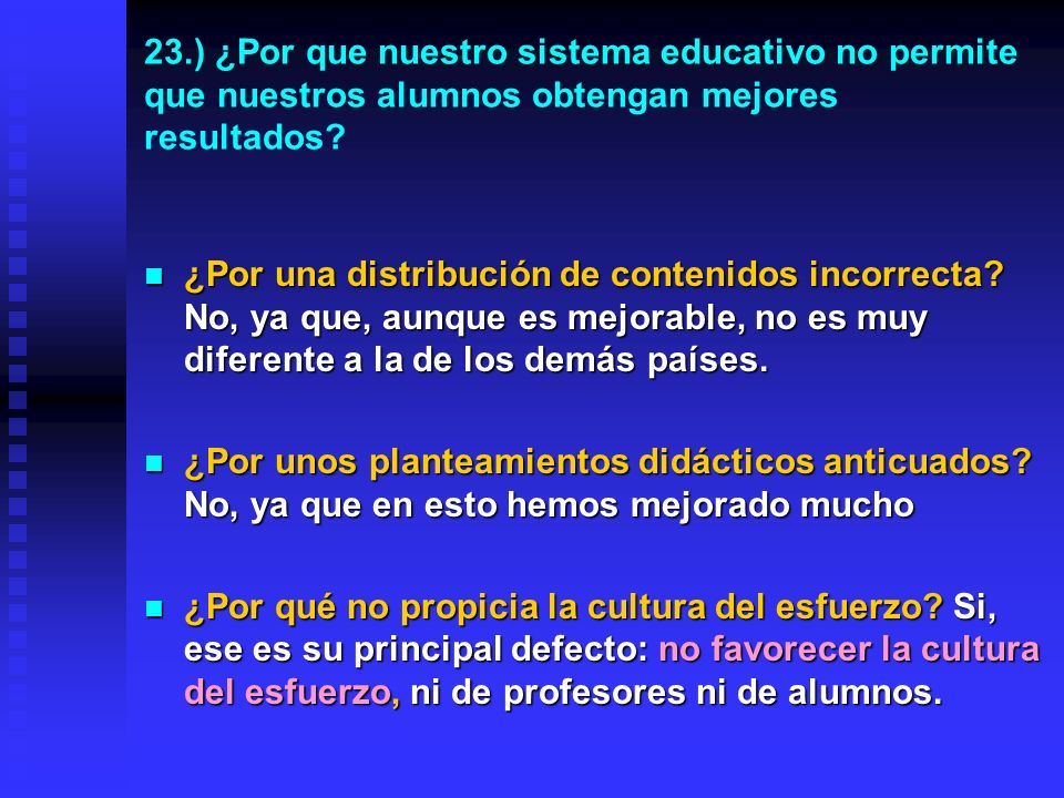 22.) ¿Cual és la causa de los malos resultados de nuestros alumnos en las pruebas internacionales? ¿LOS ALUMNOS? No puede ser que tengan una capacidad