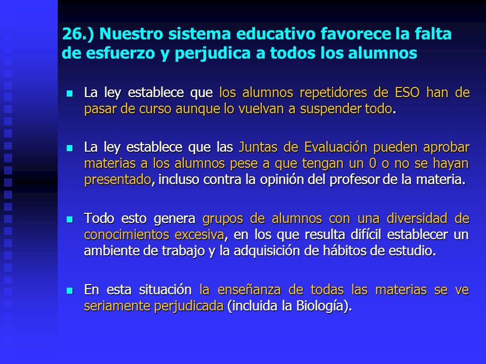 25.) Se ha pasado de un control externo cada año a partir de los 11 años hasta la entrada en la Universidad a NINGÚN CONTROL hasta las PAU.