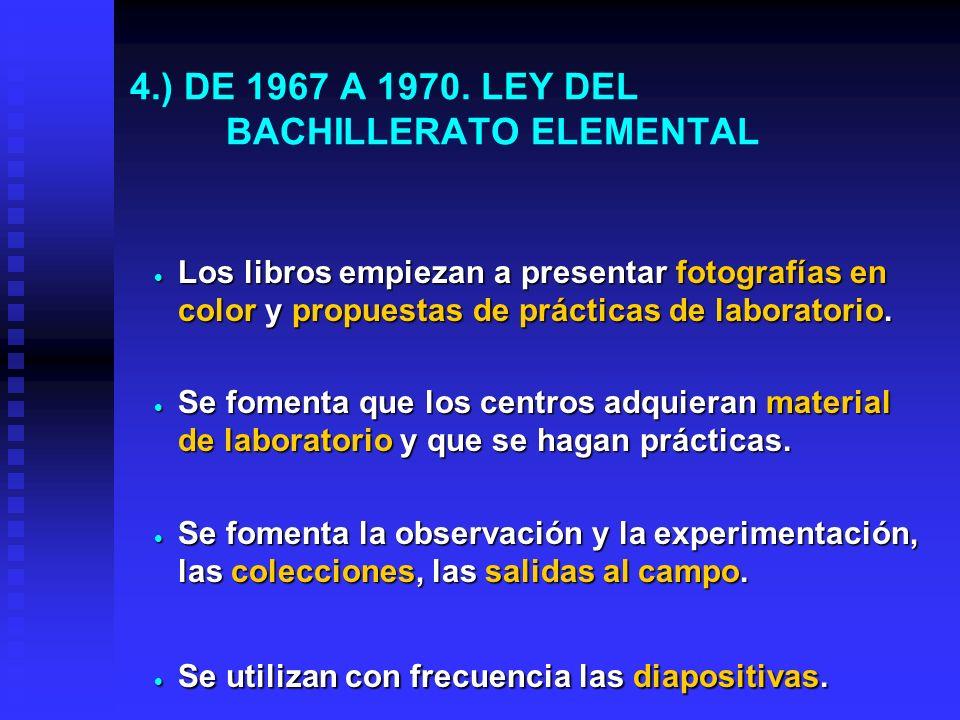 3.) DE 1954 A 1967. LA LOEM. Enseñanza basada en explicaciones profesor Los alumnos escuchaban, hacían los ejercicios y memorizaban los textos. Los li