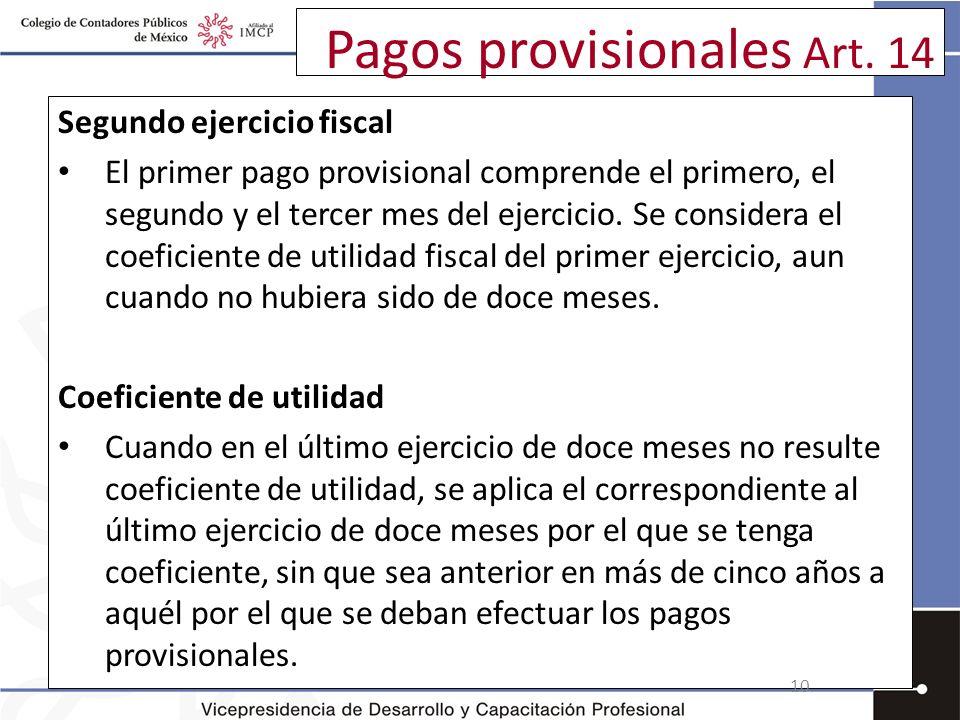 Pagos provisionales Art. 14 Segundo ejercicio fiscal El primer pago provisional comprende el primero, el segundo y el tercer mes del ejercicio. Se con
