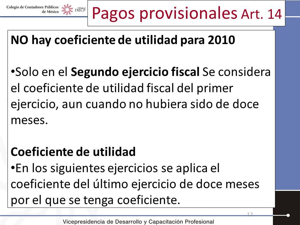 Pagos provisionales Art. 14 NO hay coeficiente de utilidad para 2010 Solo en el Segundo ejercicio fiscal Se considera el coeficiente de utilidad fisca