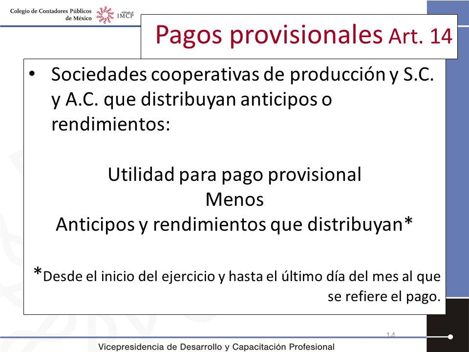 Pagos provisionales Art. 14 Sociedades cooperativas de producción y S.C. y A.C. que distribuyan anticipos o rendimientos: Utilidad para pago provision