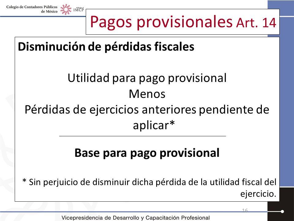Pagos provisionales Art. 14 Disminución de pérdidas fiscales Utilidad para pago provisional Menos Pérdidas de ejercicios anteriores pendiente de aplic