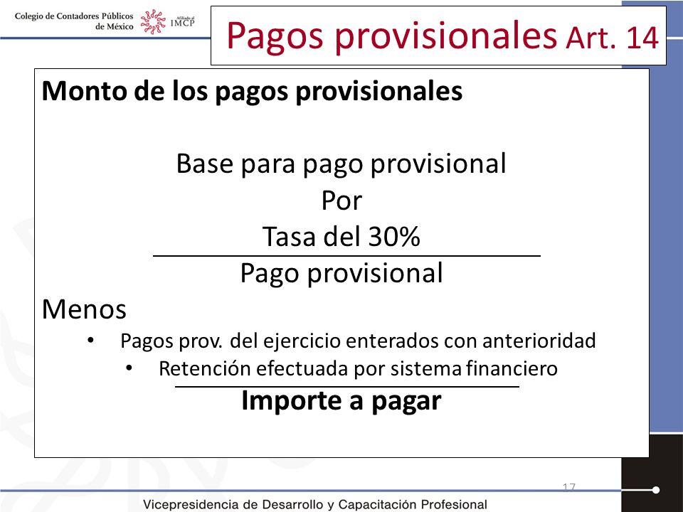Pagos provisionales Art. 14 Monto de los pagos provisionales Base para pago provisional Por Tasa del 30% Pago provisional Menos Pagos prov. del ejerci
