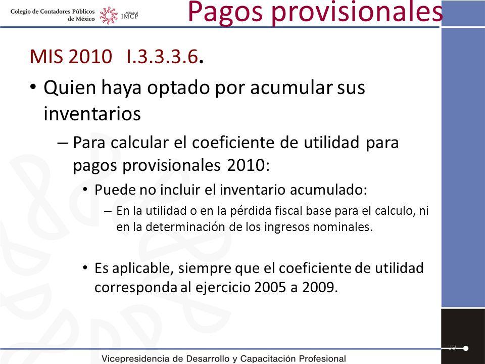 Pagos provisionales MIS 2010 I.3.3.3.6. Quien haya optado por acumular sus inventarios – Para calcular el coeficiente de utilidad para pagos provision