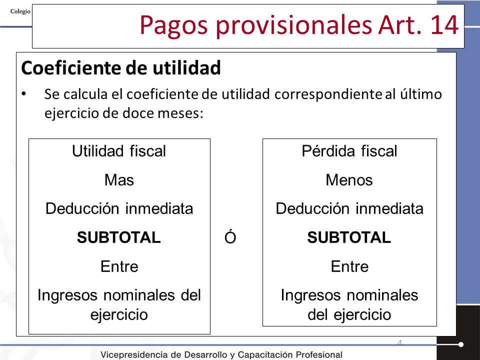 Pagos provisionales Art. 14 Coeficiente de utilidad Se calcula el coeficiente de utilidad correspondiente al último ejercicio de doce meses: 4 Utilida