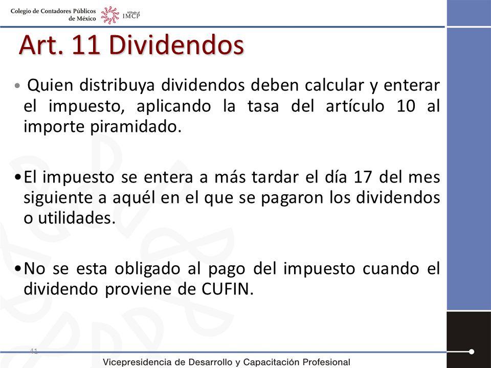 41 Art. 11 Dividendos Quien distribuya dividendos deben calcular y enterar el impuesto, aplicando la tasa del artículo 10 al importe piramidado. El im
