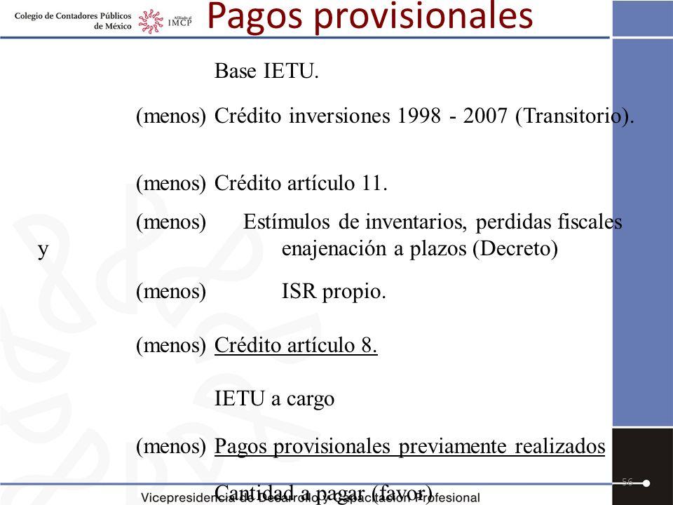 Pagos provisionales 56 Base IETU. (menos)Crédito inversiones 1998 - 2007 (Transitorio). (menos)Crédito artículo 11. (menos) Estímulos de inventarios,