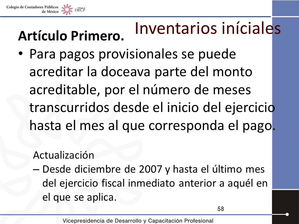 Inventarios iníciales Artículo Primero. Para pagos provisionales se puede acreditar la doceava parte del monto acreditable, por el número de meses tra