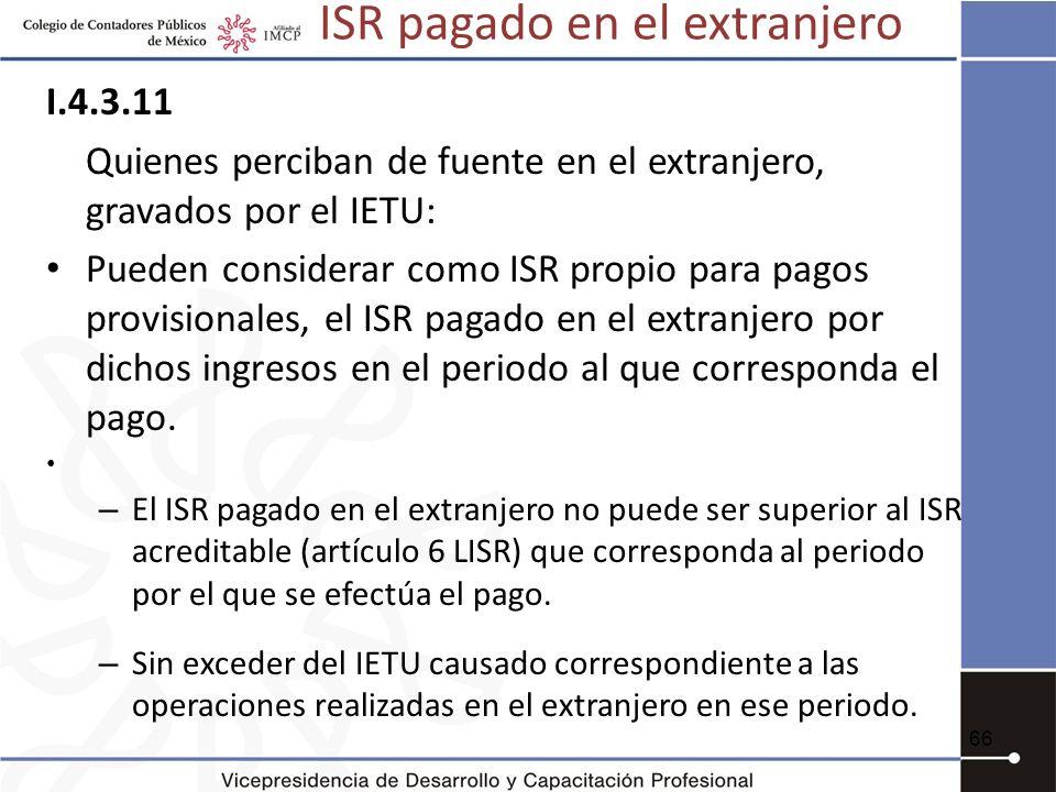ISR pagado en el extranjero I.4.3.11 Quienes perciban de fuente en el extranjero, gravados por el IETU: Pueden considerar como ISR propio para pagos p