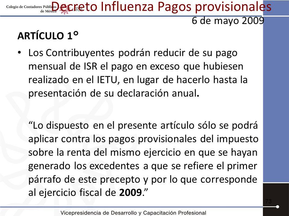 Decreto Influenza Pagos provisionales 6 de mayo 2009 ARTÍCULO 1° Los Contribuyentes podrán reducir de su pago mensual de ISR el pago en exceso que hub