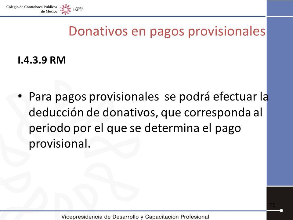 Donativos en pagos provisionales I.4.3.9 RM Para pagos provisionales se podrá efectuar la deducción de donativos, que corresponda al periodo por el qu