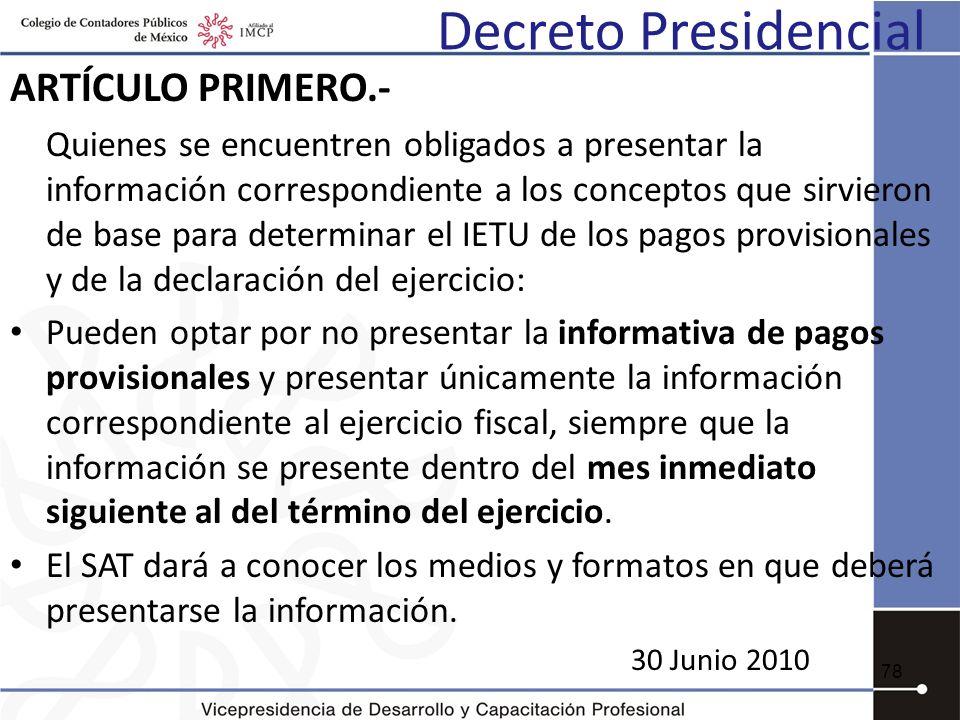 Decreto Presidencial 78 ARTÍCULO PRIMERO.- Quienes se encuentren obligados a presentar la información correspondiente a los conceptos que sirvieron de
