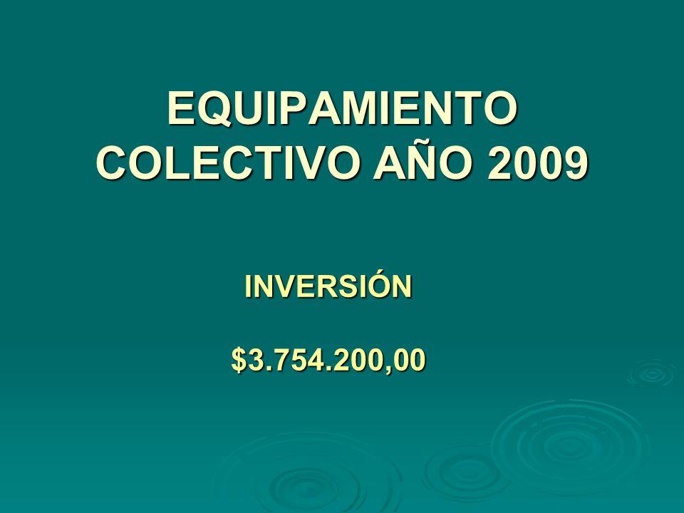 EQUIPAMIENTO COLECTIVO AÑO 2009 INVERSIÓN$3.754.200,00