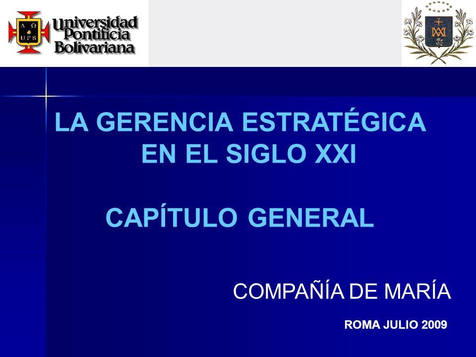 ROMA JULIO 2009 LA GERENCIA ESTRATÉGICA EN EL SIGLO XXI CAPÍTULO GENERAL COMPAÑÍA DE MARÍA