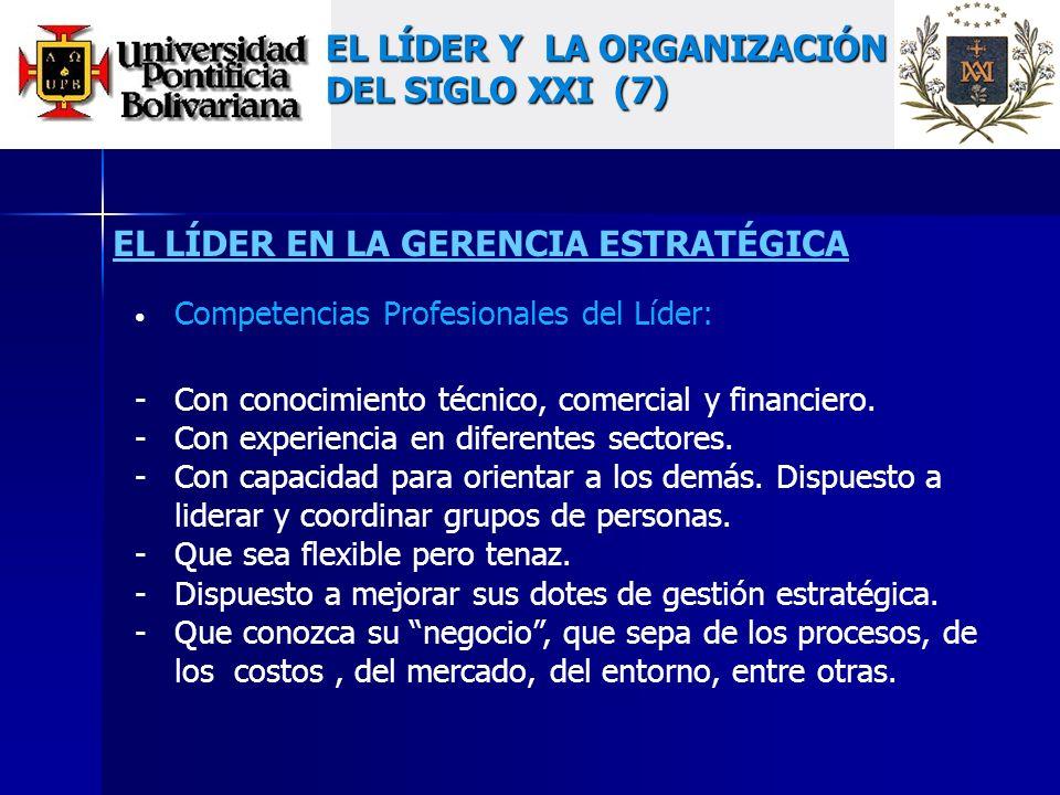 EL LÍDER EN LA GERENCIA ESTRATÉGICA Competencias Profesionales del Líder: - Con conocimiento técnico, comercial y financiero.