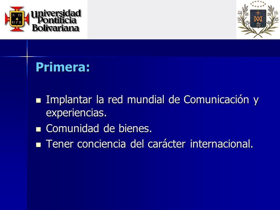 Primera: Implantar la red mundial de Comunicación y experiencias.