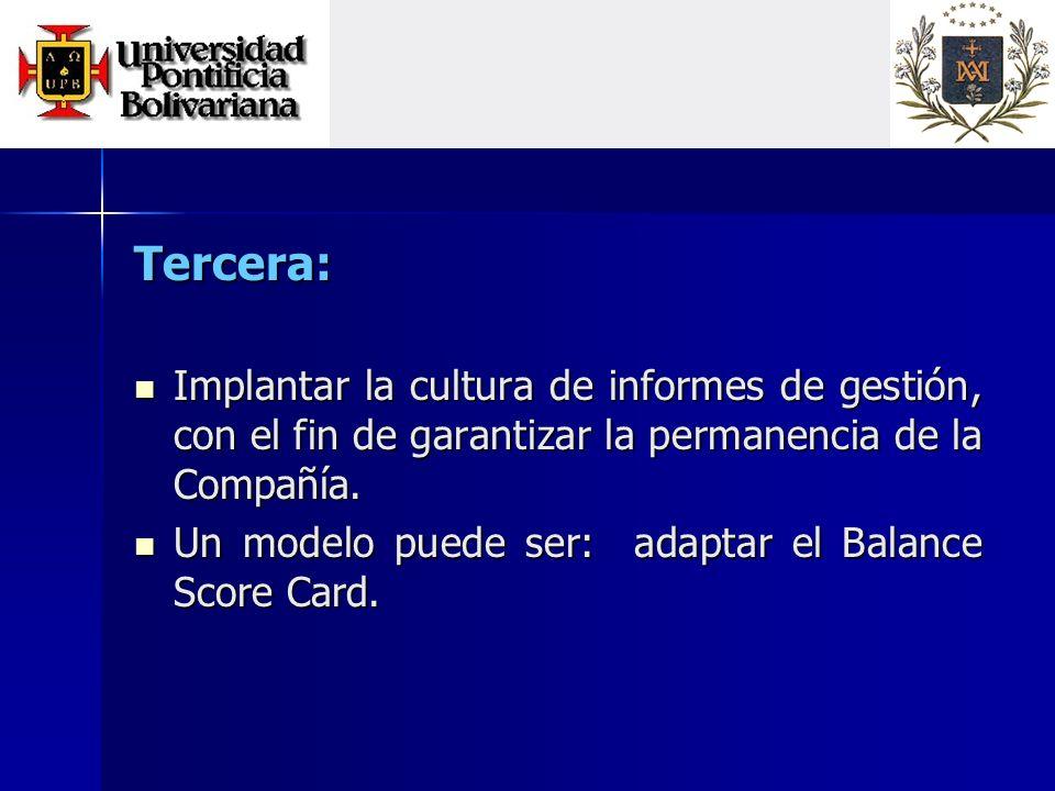 Tercera: Implantar la cultura de informes de gestión, con el fin de garantizar la permanencia de la Compañía.