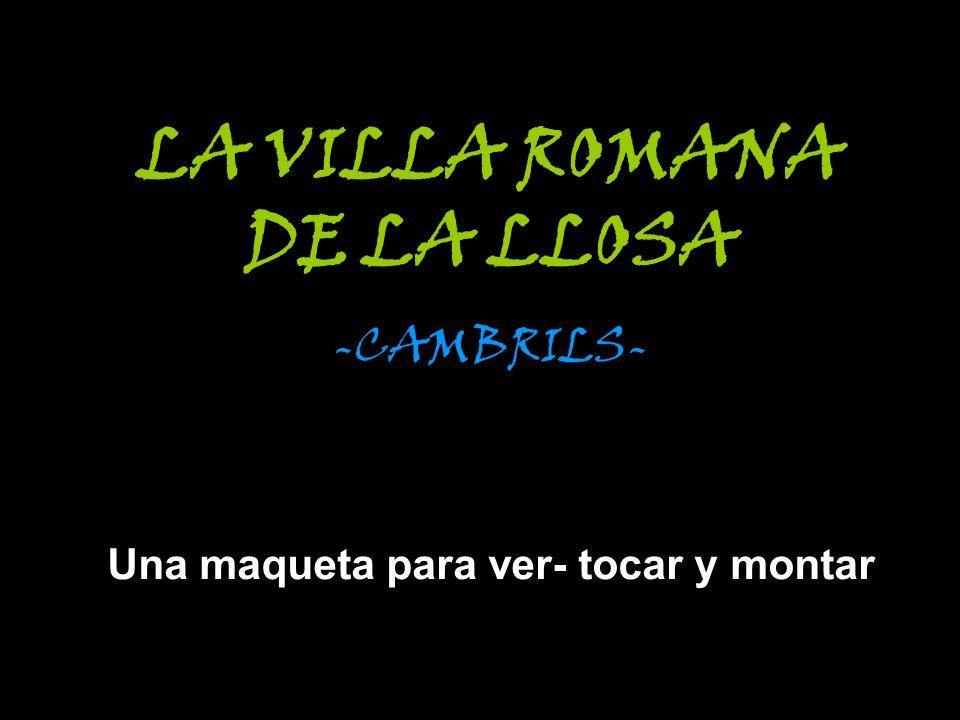 LA VILLA ROMANA DE LA LLOSA -CAMBRILS- Una maqueta para ver- tocar y montar
