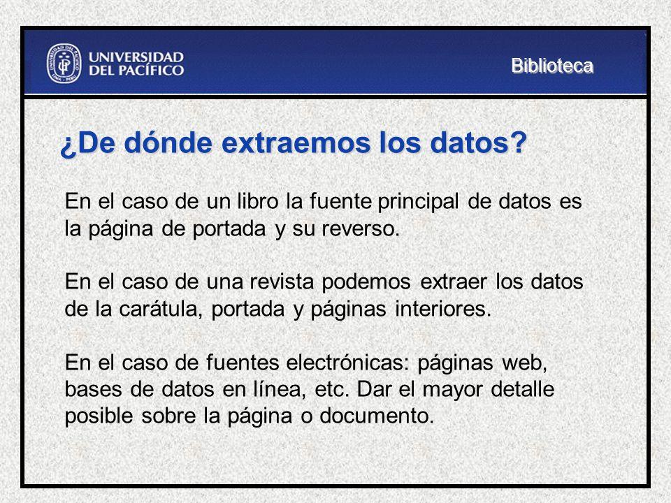 ¿De dónde extraemos los datos? En el caso de un libro la fuente principal de datos es la página de portada y su reverso. En el caso de una revista pod