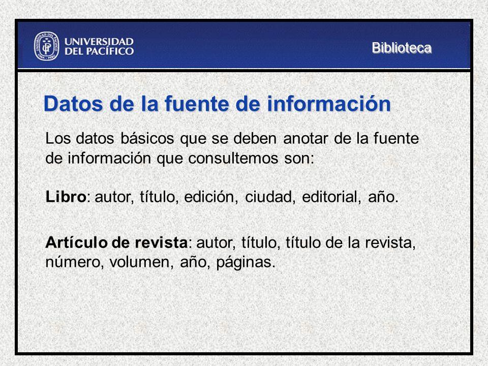 Datos de la fuente de información Los datos básicos que se deben anotar de la fuente de información que consultemos son: Libro: autor, título, edición