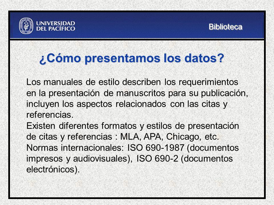 ¿Cómo presentamos los datos? Los manuales de estilo describen los requerimientos en la presentación de manuscritos para su publicación, incluyen los a