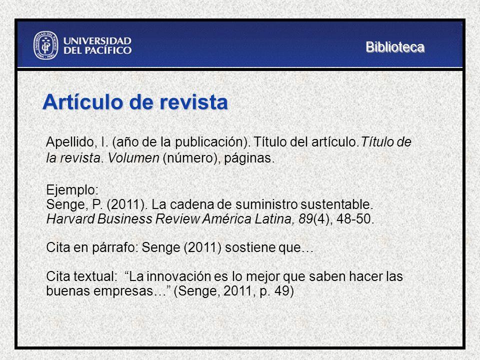 Artículo de revista Apellido, I. (año de la publicación). Título del artículo.Título de la revista. Volumen (número), páginas. Ejemplo: Senge, P. (201