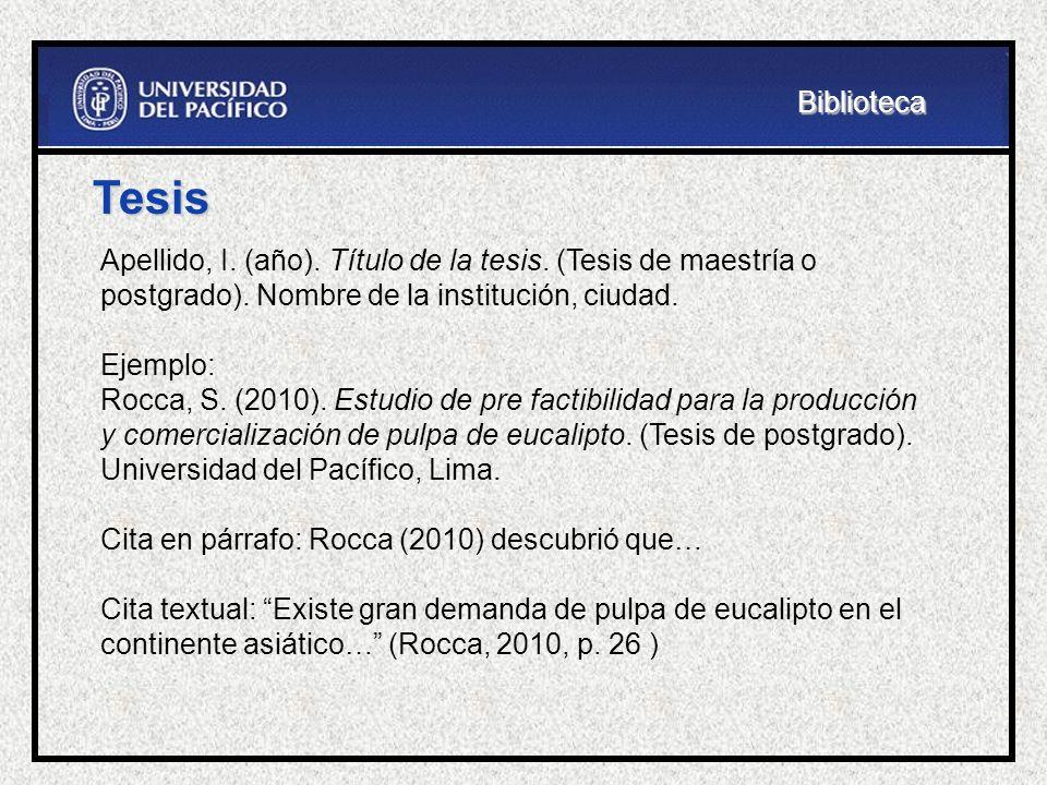 Tesis Apellido, I. (año). Título de la tesis. (Tesis de maestría o postgrado). Nombre de la institución, ciudad. Ejemplo: Rocca, S. (2010). Estudio de