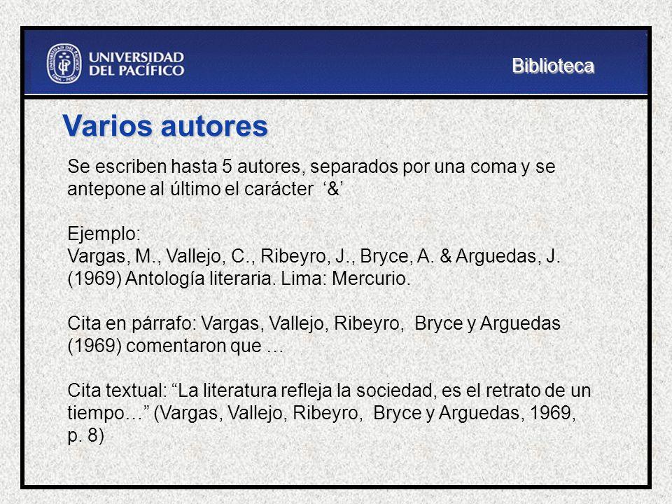 Varios autores Se escriben hasta 5 autores, separados por una coma y se antepone al último el carácter & Ejemplo: Vargas, M., Vallejo, C., Ribeyro, J.