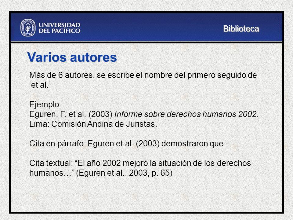 Varios autores Más de 6 autores, se escribe el nombre del primero seguido de et al. Ejemplo: Eguren, F. et al. (2003) Informe sobre derechos humanos 2