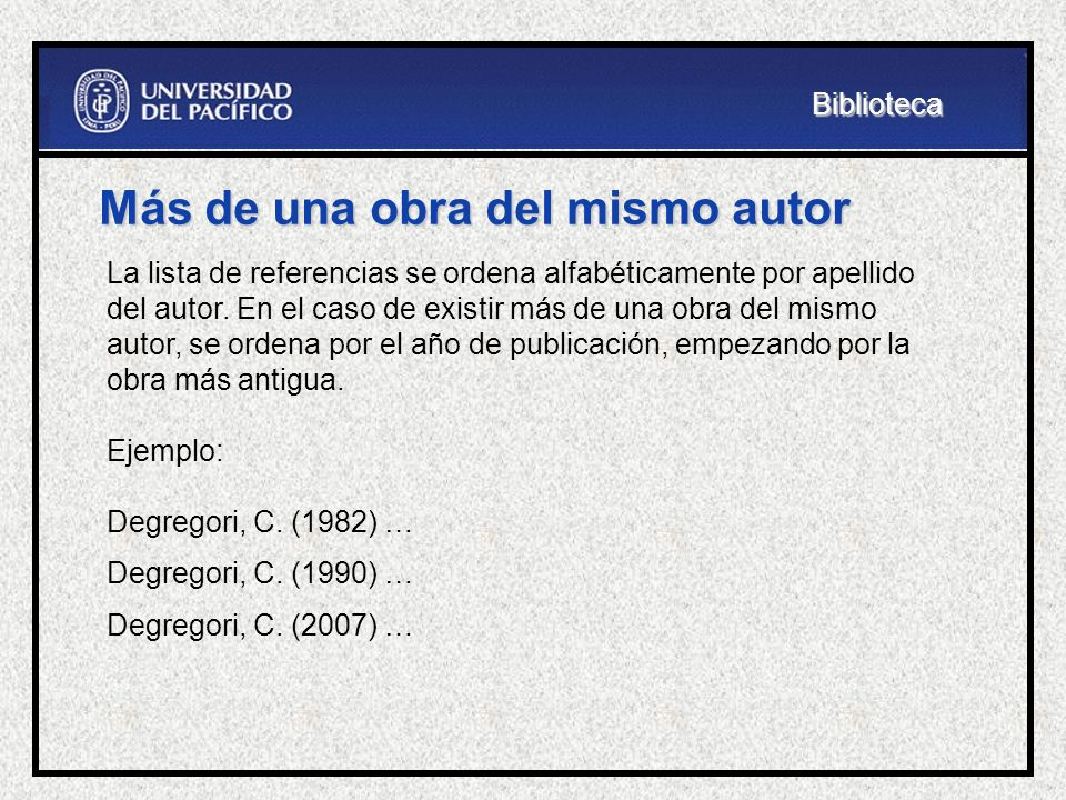 Más de una obra del mismo autor La lista de referencias se ordena alfabéticamente por apellido del autor. En el caso de existir más de una obra del mi