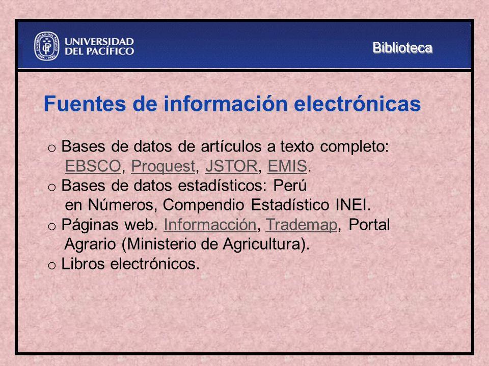 Fuentes de información electrónicas o Bases de datos de artículos a texto completo: EBSCO, Proquest, JSTOR, EMIS.EBSCOProquestJSTOREMIS o Bases de dat