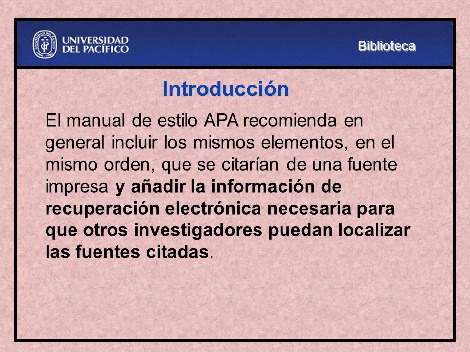 Introducción El manual de estilo APA recomienda en general incluir los mismos elementos, en el mismo orden, que se citarían de una fuente impresa y añ