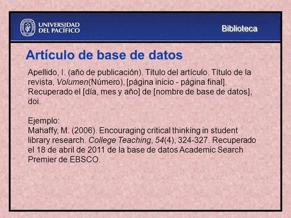 Artículo de base de datos Apellido, I. (año de publicación). Título del artículo. Título de la revista, Volumen(Número), [página inicio - página final
