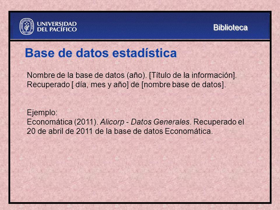 Base de datos estadística Nombre de la base de datos (año). [Título de la información]. Recuperado [ día, mes y año] de [nombre base de datos]. Ejempl