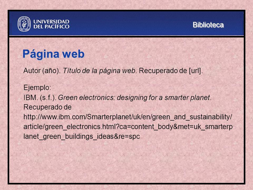 Página web Autor (año). Título de la página web. Recuperado de [url]. Ejemplo: IBM. (s.f.). Green electronics: designing for a smarter planet. Recuper