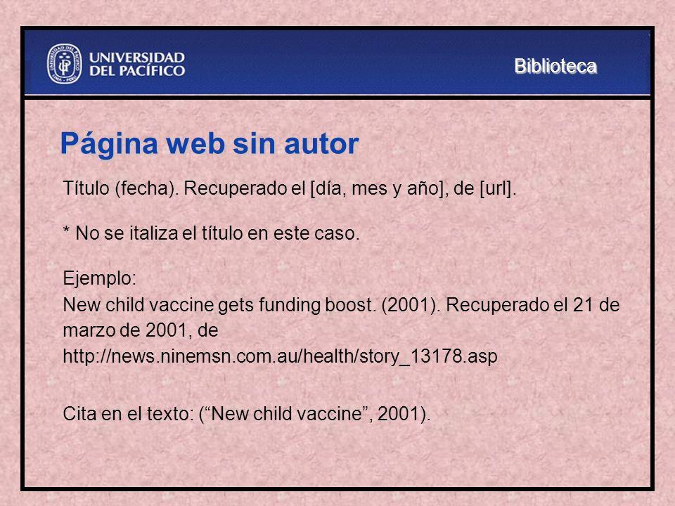 Página web sin autor Título (fecha). Recuperado el [día, mes y año], de [url]. * No se italiza el título en este caso. Ejemplo: New child vaccine gets