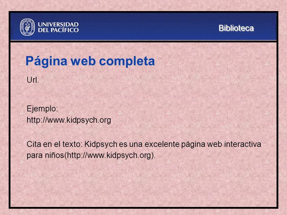 Página web completa Url. Ejemplo: http://www.kidpsych.org Cita en el texto: Kidpsych es una excelente página web interactiva para niños(http://www.kid