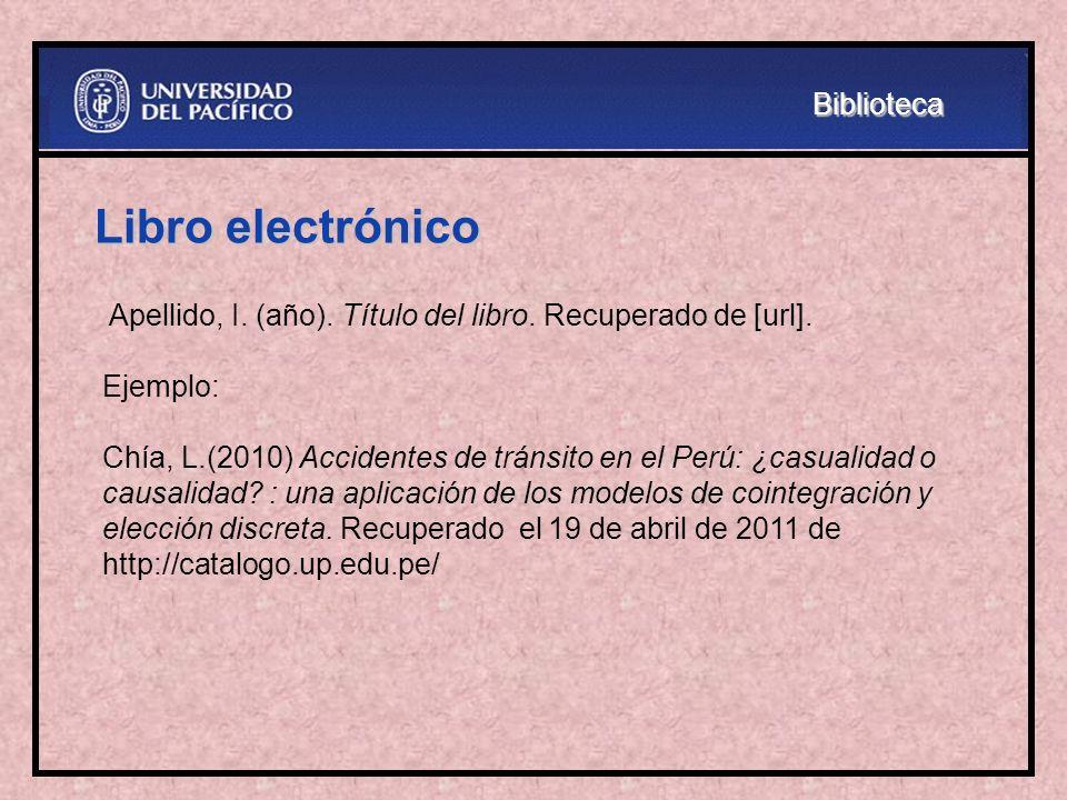 Libro electrónico Apellido, I. (año). Título del libro. Recuperado de [url]. Ejemplo: Chía, L.(2010) Accidentes de tránsito en el Perú: ¿casualidad o