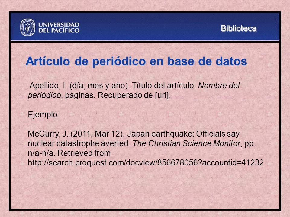 Artículo de periódico en base de datos Apellido, I. (día, mes y año). Título del artículo. Nombre del periódico, páginas. Recuperado de [url]. Ejemplo