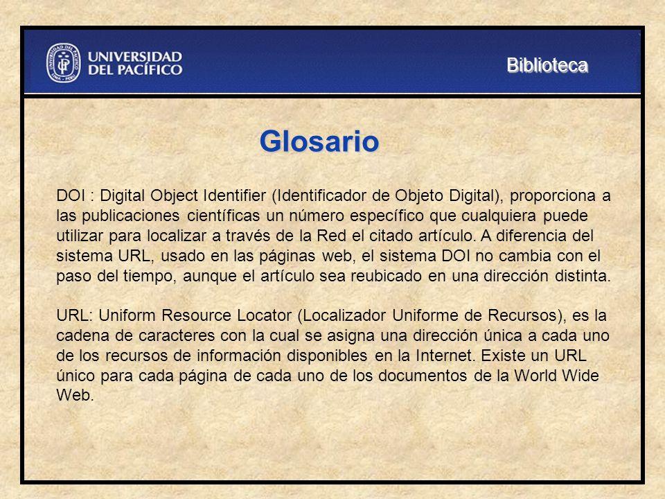 Glosario DOI : Digital Object Identifier (Identificador de Objeto Digital), proporciona a las publicaciones científicas un número específico que cualq