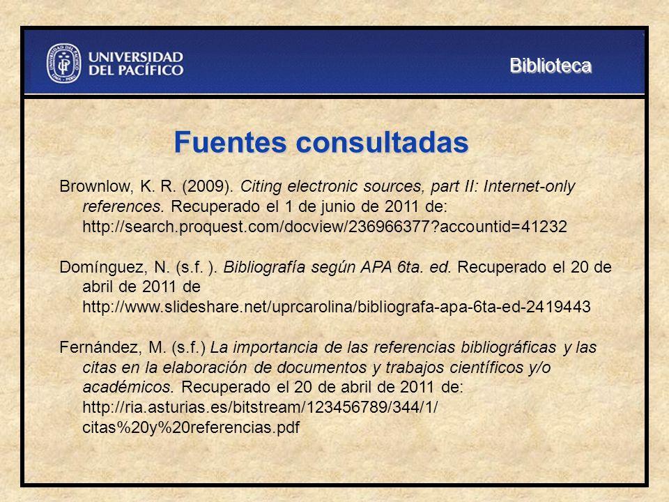 Fuentes consultadas Brownlow, K. R. (2009). Citing electronic sources, part II: Internet-only references. Recuperado el 1 de junio de 2011 de: http://