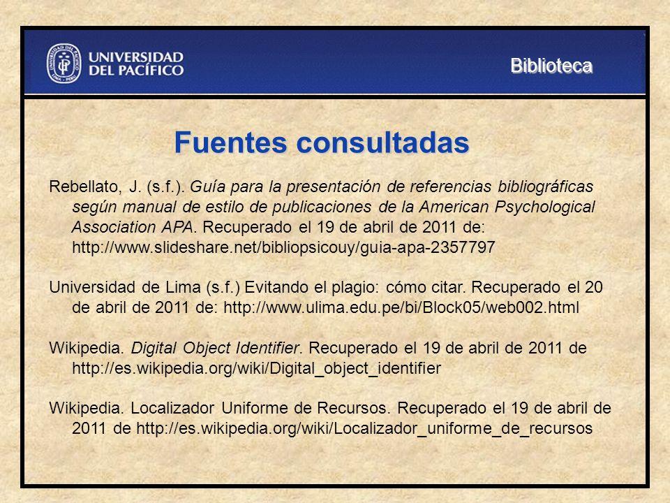 Fuentes consultadas Rebellato, J. (s.f.). Guía para la presentación de referencias bibliográficas según manual de estilo de publicaciones de la Americ