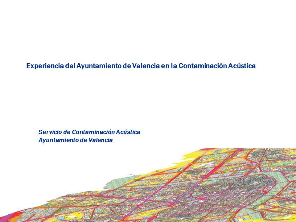 Experiencia del Ayuntamiento de Valencia en la Contaminación Acústica Servicio de Contaminación Acústica Ayuntamiento de Valencia