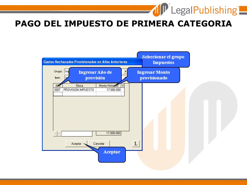 Seleccionar el grupo Impuestos Ingresar Año de provisión Ingresar Monto provisionado Aceptar PAGO DEL IMPUESTO DE PRIMERA CATEGORIA