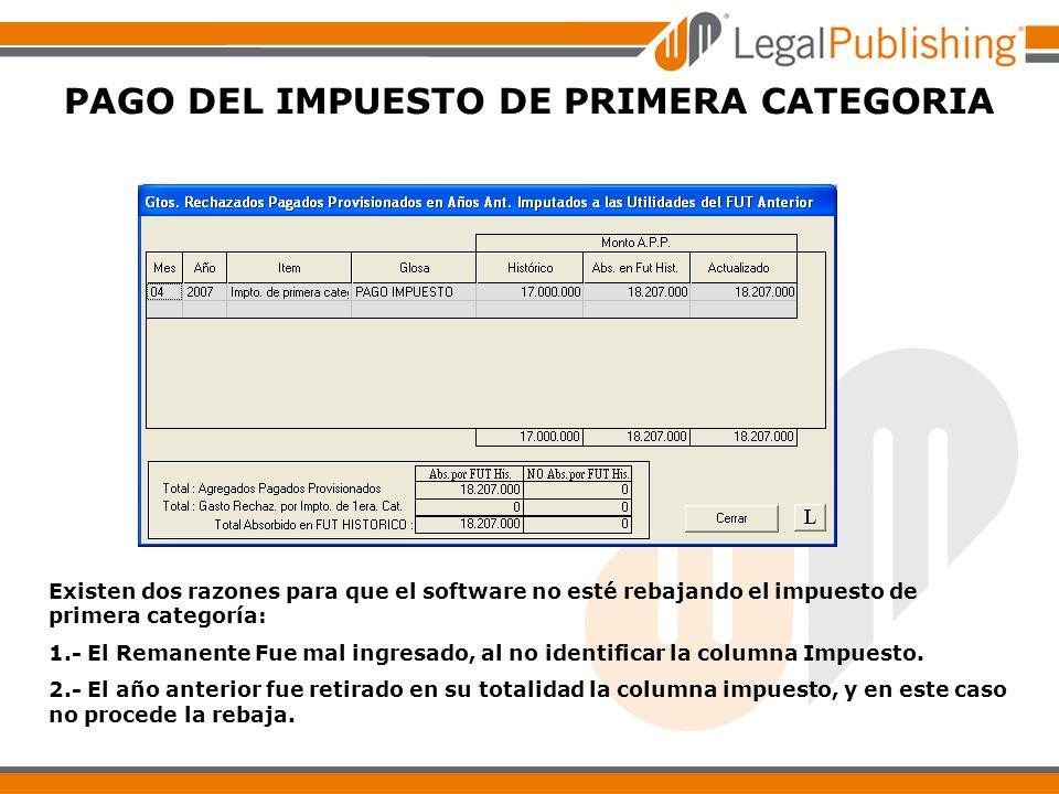 PAGO DEL IMPUESTO DE PRIMERA CATEGORIA Existen dos razones para que el software no esté rebajando el impuesto de primera categoría: 1.- El Remanente F