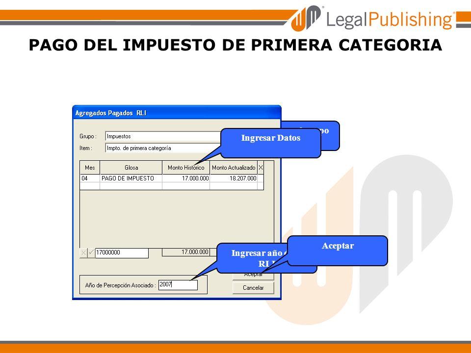 PAGO DEL IMPUESTO DE PRIMERA CATEGORIA Seleccionar el grupo Impuestos Ingresar Datos Ingresar año de la RLI Aceptar